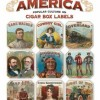 Labeling America: Popular Culture on Cigar Box Labels by John Grossman